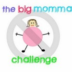 >The Big Momma Challenge – Week 2